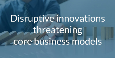 Disruptive innovations threatening core business models.