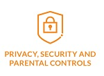 Privacy, Security and Parental Controls